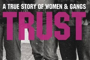 Trust - A true story of women and gangs