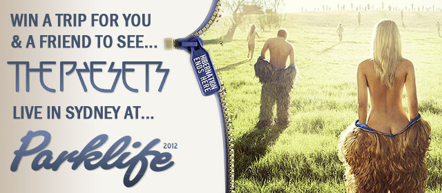 Win a trip for you and a friend to Parklife in Sydney to see The Presets!