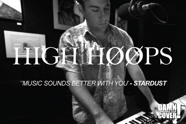 HIGH HØØPS covering Stardust's 'Music Sounds Better With You'