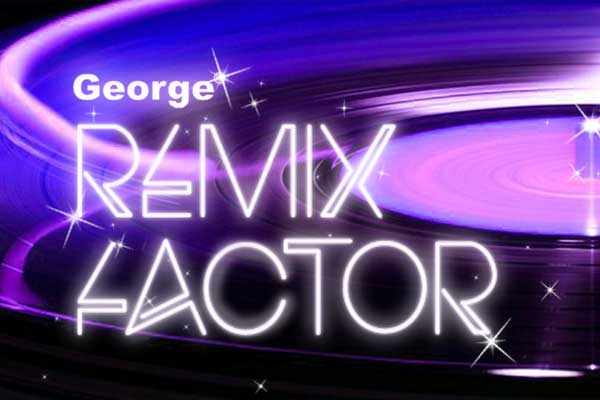 George FM presents the Remix Factor!