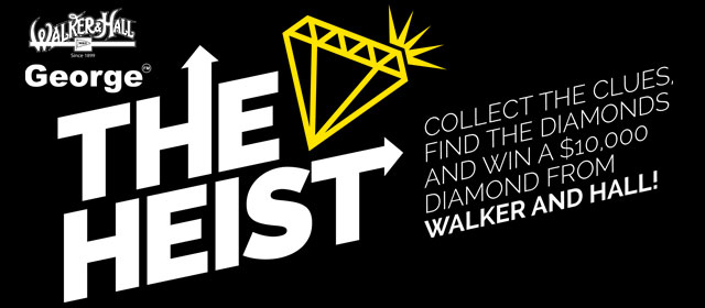 George FM presents The Heist! - $10,000 worth of Diamonds have been stolen from Walker and Hall Queen Street in a daring Heist. Guess where the Diamonds are – and they are yours!...