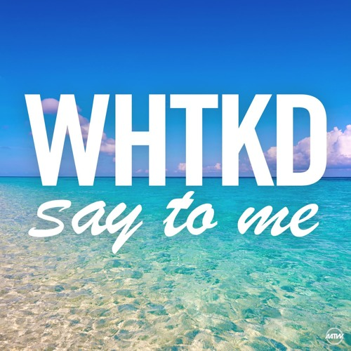 Say To Me - WHTKD