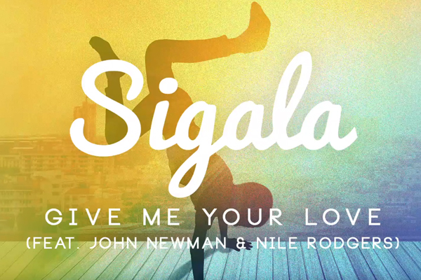 Sigala feat John Newman & Nile Rodgers - Give Me Your Love